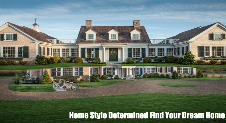 Home Style Determined Find Your Dream Home